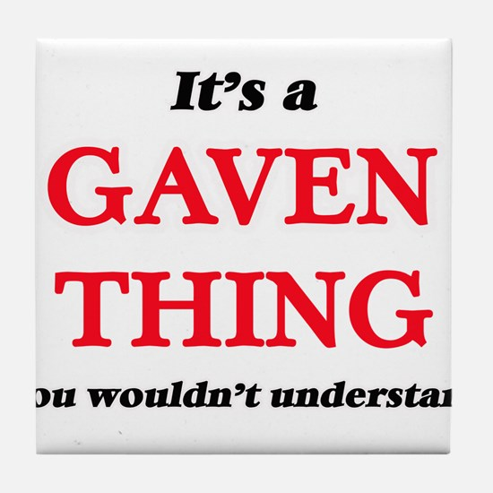 It's a Gaven thing, you wouldn&#3 Tile Coaster