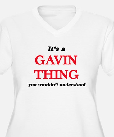 It's a Gavin thing, you woul Plus Size T-Shirt