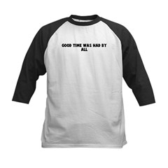 Good time was had by all Kids Baseball Jersey