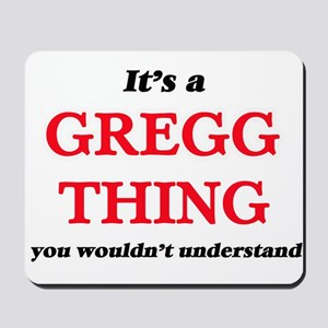 It's a Gregg thing, you wouldn't Mousepad