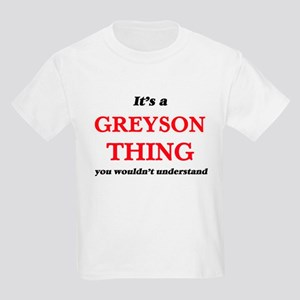 It's a Greyson thing, you wouldn't T-Shirt