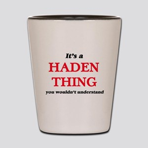 It's a Haden thing, you wouldn' Shot Glass