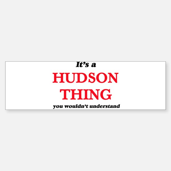 It's a Hudson thing, you wouldn Bumper Bumper Bumper Sticker