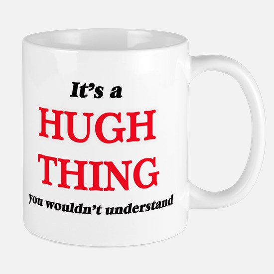 It's a Hugh thing, you wouldn't under Mugs