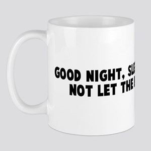 Good night sleep tight and do Mug