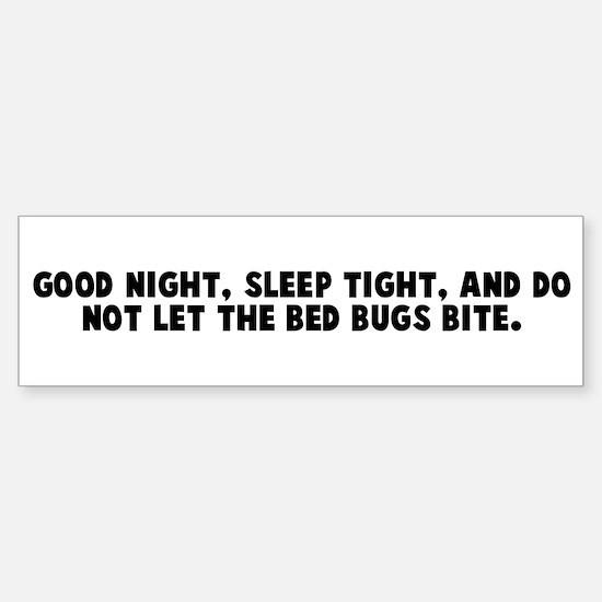 Good night sleep tight and do Bumper Bumper Bumper Sticker