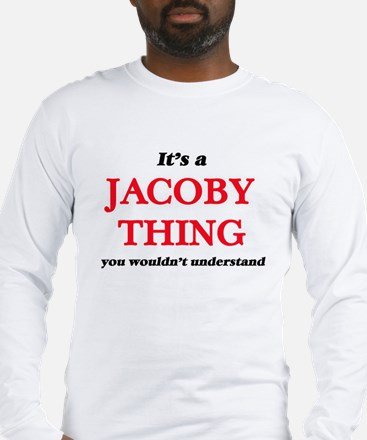 It's a Jacoby thing, you w Long Sleeve T-Shirt
