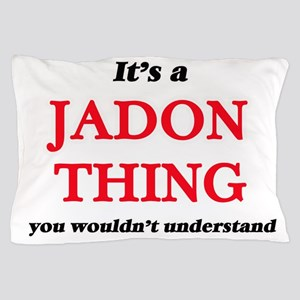 It's a Jadon thing, you wouldn&#39 Pillow Case