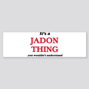 It's a Jadon thing, you wouldn& Bumper Sticker