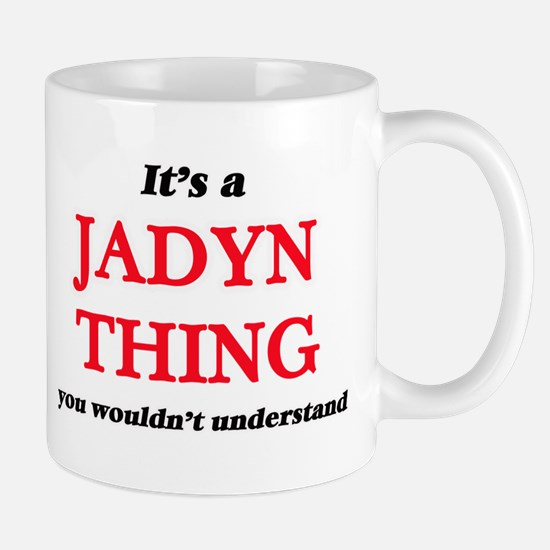 It's a Jadyn thing, you wouldn't unde Mugs