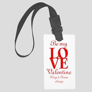 Be My LOVE Valentine, Hugs & Kisses always, Love,