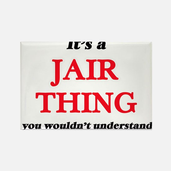 It's a Jair thing, you wouldn't un Magnets