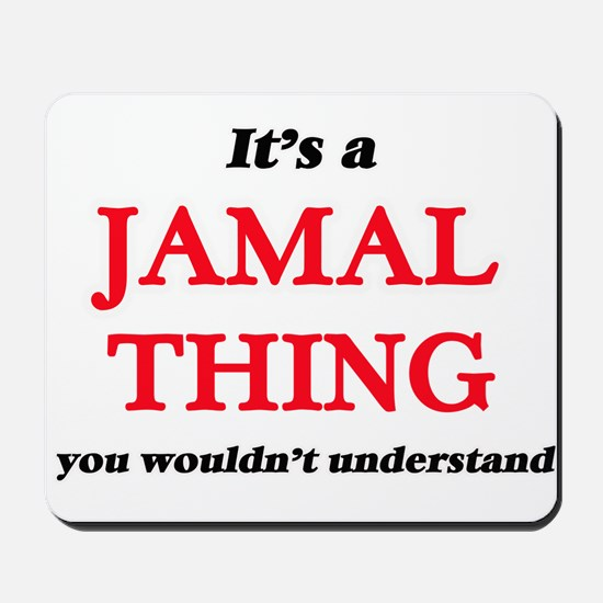 It's a Jamal thing, you wouldn't Mousepad