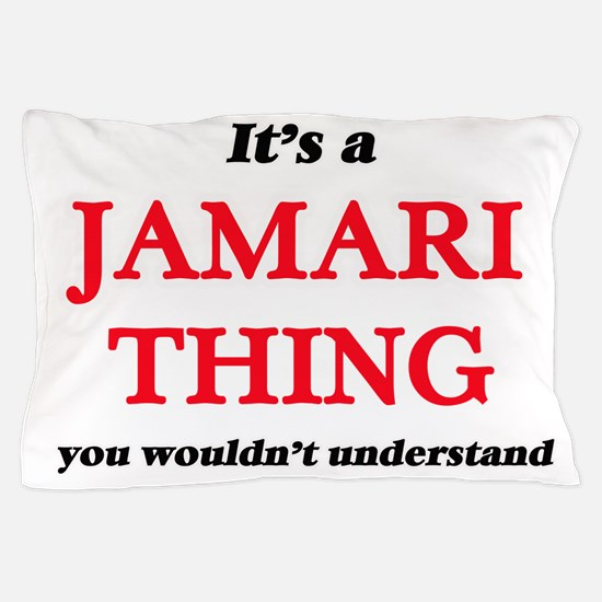 It's a Jamari thing, you wouldn&#3 Pillow Case