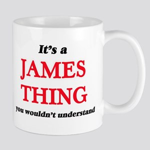 It's a James thing, you wouldn't unde Mugs