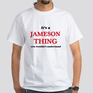 It's a Jameson thing, you wouldn't T-Shirt