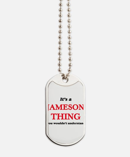 It's a Jameson thing, you wouldn' Dog Tags