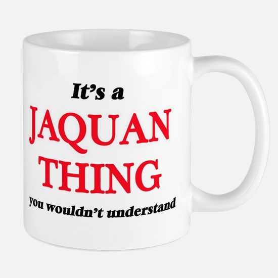 It's a Jaquan thing, you wouldn't und Mugs