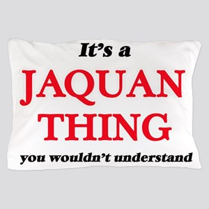 It's a Jaquan thing, you wouldn&#3 Pillow Case