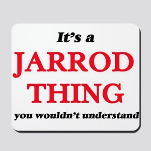 It's a Jarrod thing, you wouldn' Mousepad
