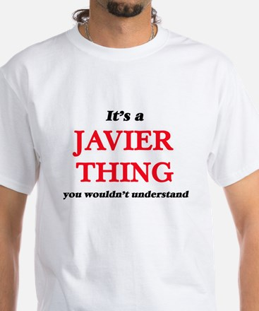 It's a Javier thing, you wouldn't T-Shirt