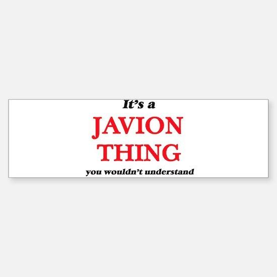 It's a Javion thing, you wouldn Bumper Bumper Bumper Sticker