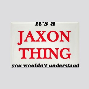 It's a Jaxon thing, you wouldn't u Magnets