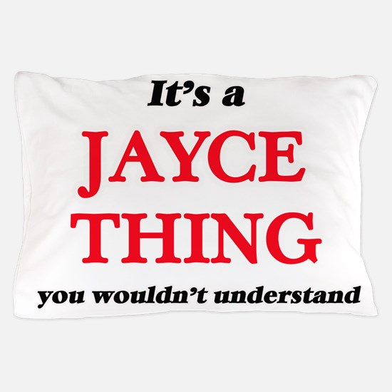 It's a Jayce thing, you wouldn&#39 Pillow Case