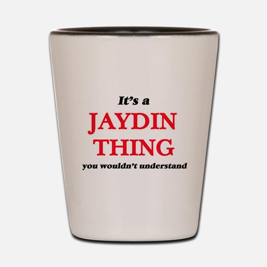 It's a Jaydin thing, you wouldn&#39 Shot Glass
