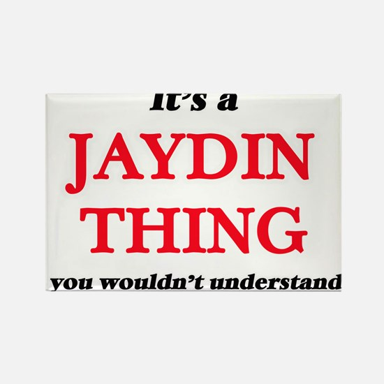 It's a Jaydin thing, you wouldn't Magnets