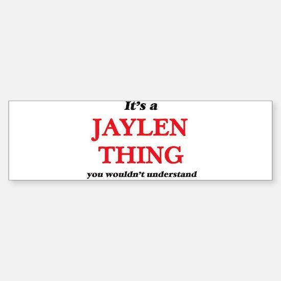 It's a Jaylen thing, you wouldn Bumper Bumper Bumper Sticker