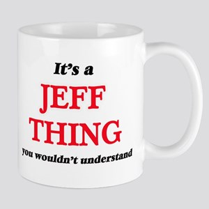 It's a Jeff thing, you wouldn't under Mugs