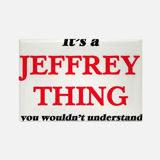 It's a Jeffrey thing, you wouldn't Magnets