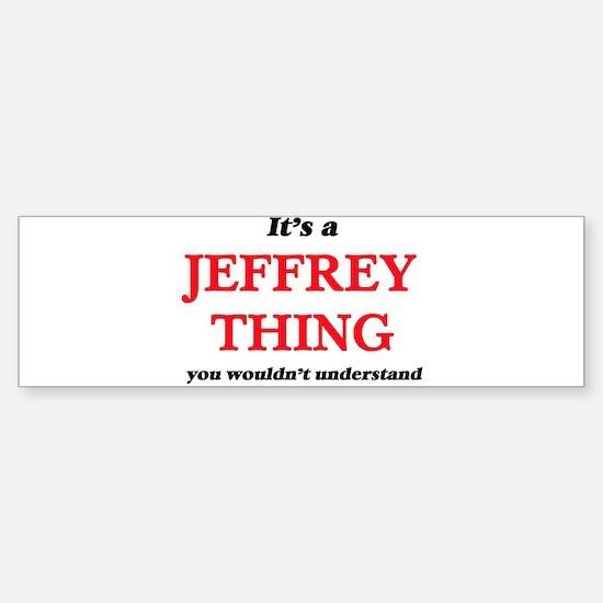 It's a Jeffrey thing, you would Bumper Bumper Bumper Sticker
