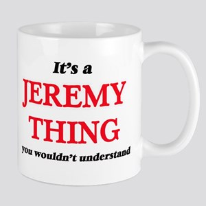 It's a Jeremy thing, you wouldn't und Mugs