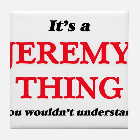 It's a Jeremy thing, you wouldn&# Tile Coaster