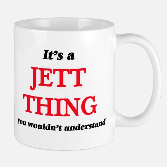 It's a Jett thing, you wouldn't under Mugs