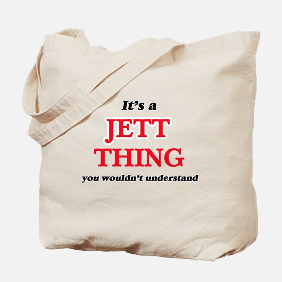 It's a Jett thing, you wouldn't u Tote Bag