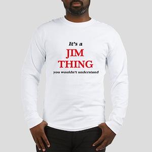 It's a Jim thing, you woul Long Sleeve T-Shirt