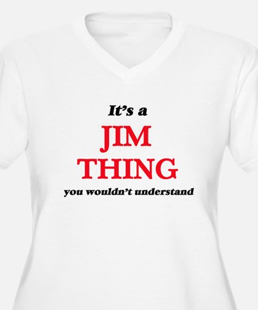 It's a Jim thing, you wouldn Plus Size T-Shirt