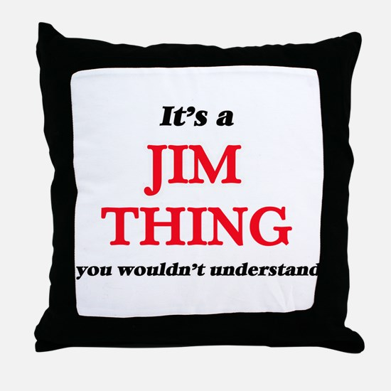 It's a Jim thing, you wouldn' Throw Pillow