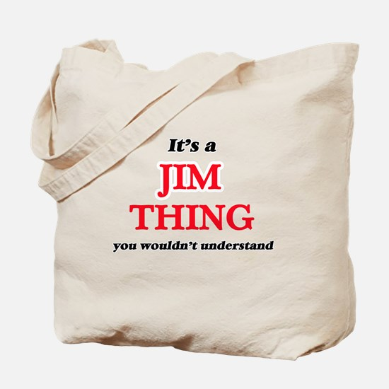 It's a Jim thing, you wouldn't un Tote Bag