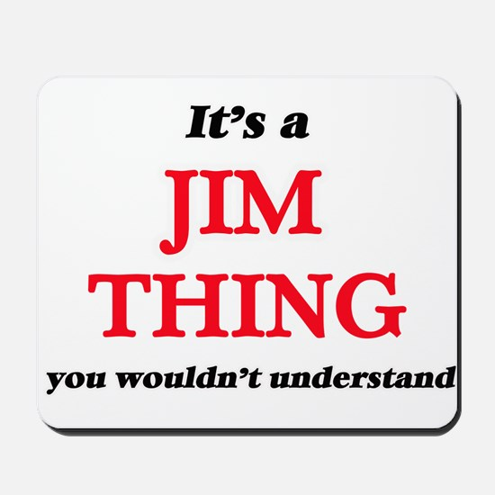 It's a Jim thing, you wouldn't u Mousepad