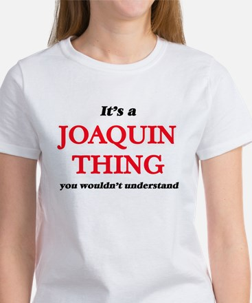 It's a Joaquin thing, you wouldn't T-Shirt