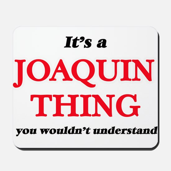 It's a Joaquin thing, you wouldn&#39 Mousepad
