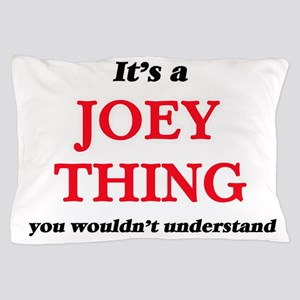 It's a Joey thing, you wouldn' Pillow Case