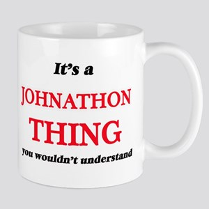 It's a Johnathon thing, you wouldn't Mugs