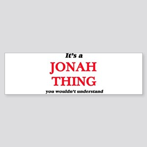 It's a Jonah thing, you wouldn& Bumper Sticker