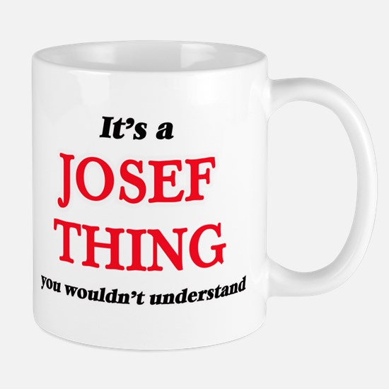 It's a Josef thing, you wouldn't unde Mugs