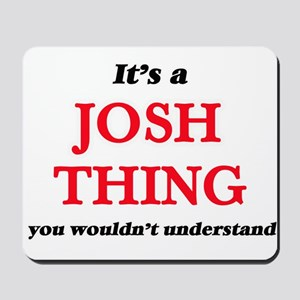 It's a Josh thing, you wouldn't Mousepad